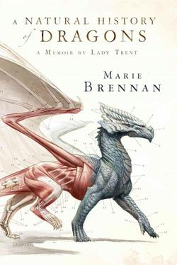 A Natural History Of Dragons A Memoir By Lady Trent